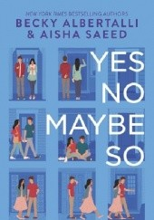 Okładka książki Yes No Maybe So Becky Albertalli, Aisha Saeed