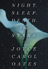 Okładka książki Night. Sleep. Death. The Stars. Joyce Carol Oates
