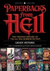 Okładka książki Paperbacks from Hell: The Twisted History of '70s and '80s Horror Fiction Grady Hendrix