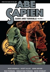 Okładka książki Abe Sapien: Dark and Terrible Volume 1 Scott Allie, John Arcudi, Max Fiumara, Sebastian Fiumara