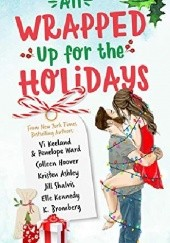 Okładka książki All Wrapped Up for the Holidays Kristen Ashley, K. Bromberg, Colleen Hoover, Vi Keeland, Elle Kennedy, Jill Shalvis, Penelope Ward