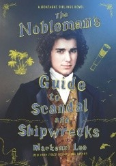 Okładka książki The Noblemans Guide to Scandal and Shipwrecks Mackenzi Lee