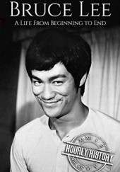 Okładka książki Bruce Lee A Life From Beginning to End Hourly History