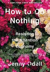 Okładka książki How to Do Nothing: Resisting the Attention Economy Jenny Odell