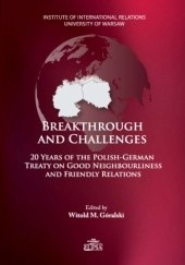 Okładka książki Breakthrough and Challenges: 20 Years of the Polish-German Treaty on Good Neighbourliness and Friendly Relations Witold M. Góralski