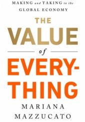 Okładka książki The Value of Everything: Making and Taking in the Global Economy Mariana Mazzucato