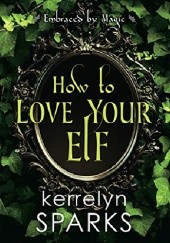 Okładka książki How to Love Your Elf Kerrelyn Sparks