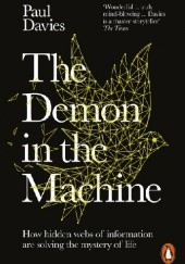Okładka książki The Demon in the Machine. How Hidden Webs of Information Are Finally Solving the Mystery of Life Paul Davies