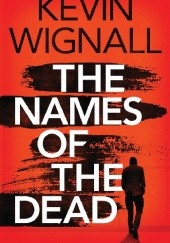 Okładka książki The Names of the Dead Kevin Wignall