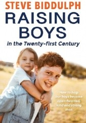 Okładka książki Raising Boys in the 21st Century: How to help our boys become open-hearted, kind and strong men Steve Biddulph