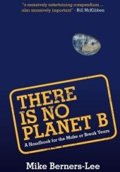 Okładka książki There Is No Planet B Mike Berners-Lee