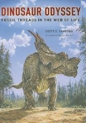 Okładka książki Dinosaur Odyssey: Fossil Threads in the Web of Life Scott D. Sampson