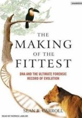Okładka książki The Making of the Fittest: DNA and the Ultimate Forensic Record of Evolution Sean B. Caroll