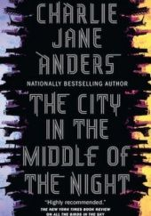 Okładka książki The City in the Middle of the Night Charlie Jane Anders