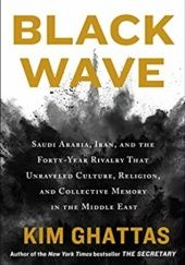 Okładka książki Black Wave: Saudi Arabia, Iran, and the Forty-Year Rivalry That Unraveled Culture, Religion, and Collective Memory in the Middle East Kim Ghattas