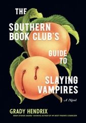 Okładka książki The Southern Book Clubs Guide to Slaying Vampires Grady Hendrix
