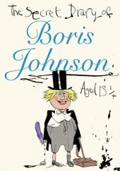 Okładka książki The Secret Diary of Boris Johnson Aged 13¼ autor nieznany