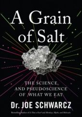 Okładka książki A Grain of Salt: The Science and Pseudoscience of What We Eat Joe Schwarcz