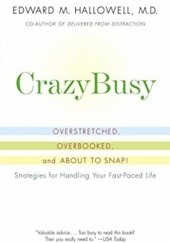 Okładka książki CrazyBusy: Overstretched, Overbooked, and About to Snap! Strategies for Handling Your Fast-Paced Life Edward M. Hallowell