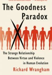 Okładka książki The Goodness Paradox: The Strange Relationship Between Virtue and Violence in Human Evolution Richard Wrangham