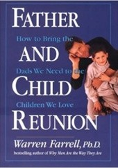 Okładka książki Father and Child Reunion: How to Bring the Dads We Need to the Children We Love Warren Farrell