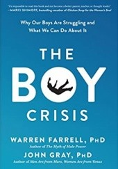 Okładka książki The Boy Crisis: Why Our Boys Are Struggling and What We Can Do About It Warren Farrell