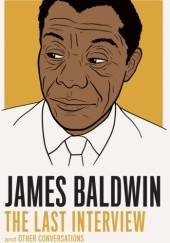 Okładka książki JAMES BALDWIN: THE LAST INTERVIEW AND OTHER CONVERSATIONS James Baldwin