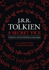 Okładka książki A Secret Vice: Tolkien on Invented Languages Dimitra Fimi, Andrew Higgins, J.R.R. Tolkien