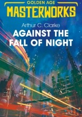 Okładka książki Against the Fall of Night Arthur C. Clarke