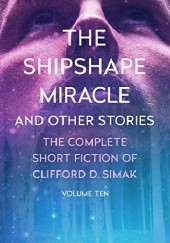 Okładka książki The Shipshape Miracle and Other Stories Clifford D. Simak