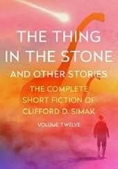 Okładka książki The Thing in the Stone and Other Stories Clifford D. Simak