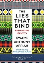 Okładka książki The Lies That Bind Kwame Anthony Appiah