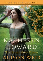 Okładka książki Katheryn Howard: The Tainted Queen Alison Weir