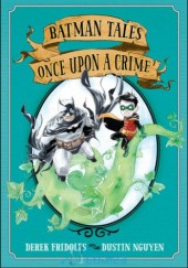 Okładka książki Batman Tales: Once Upon a Crime Derek Fridolfs, Dustin Nguyen
