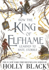 Okładka książki How the king of Elfhame learned to hate stories Holly Black