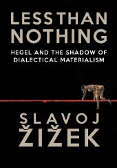 Okładka książki Less Than Nothing: Hegel And The Shadow Of Dialectical Materialism Slavoj Žižek