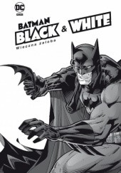 Okładka książki Batman Noir - Batman Black & White. Wieczna żałoba Richard Corben, Warren Ellis, Neil Gaiman, Archie Goodwin, Joe Kubert, Jim Lee