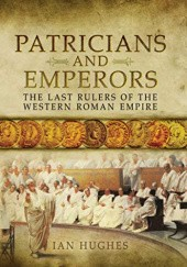 Okładka książki Patricians and Emperors: The Last Rulers of the Western Roman Empire Ian Hughes