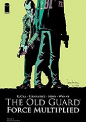 Okładka książki The Old Guard: Force Multiplied #4 Greg Rucka