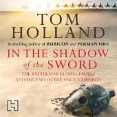 Okładka książki In the Shadow of the Sword. The Battle for Global Empire and the End of the Ancient World Tom Holland