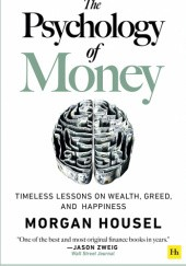Okładka książki The Psychology of Money: Timeless lessons on wealth, greed, and happiness Morgan Housel
