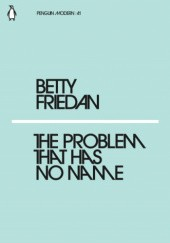Okładka książki The Problem that Has No Name Betty Friedan