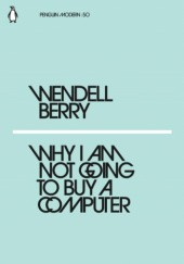 Okładka książki Why I Am Not Going to Buy a Computer Berry Wendell