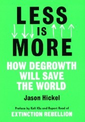 Okładka książki Less is More: How Degrowth Will Save the World Jason Hickel