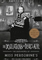 Okładka książki The Desolations of Devils Acre Ransom Riggs