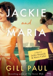 Okładka książki Jackie and Maria: A Novel of Jackie Kennedy & Maria Callas Gill Paul