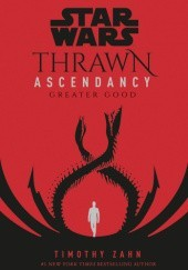 Okładka książki Thrawn Ascendancy: Greater Good Timothy Zahn