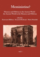 Okładka książki Meministine? Memory and oblivion in the Ancient World - the Ancient World in the memory and oblivion, Vol. 1 Katarzyna Balbuza, Krzysztof Królczyk, Maria Musielak