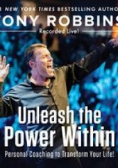 Okładka książki Unleash the Power Within: Personal Coaching from Anthony Robbins That Will Transform Your Life! Anthony Robbins