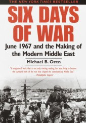 Okładka książki Six Days of War: June 1967 and the Making of the Modern Middle East Michael B. Oren